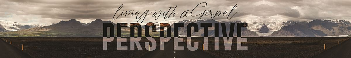 Living with a Gospel Perspective
